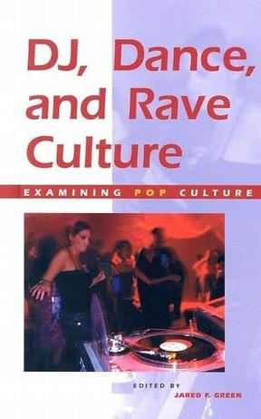 Examining Pop Culture - DJ, Dance, and Rave Culture (Examining Pop Culture)
