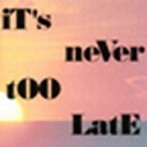 It's Never Too Late