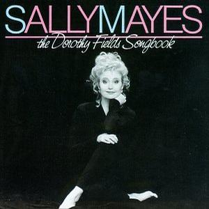 Sally Mayes - The Dorothy Fields Songbook