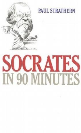 Socrates in 90 Minutes (Philosophers in 90 Minutes)