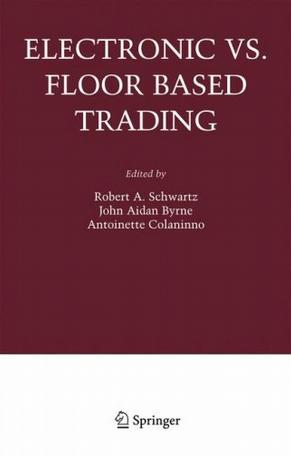 Electronic Vs. Floor Based Trading (Zicklin School of Business Financial Markets Conference Series Baruch College)