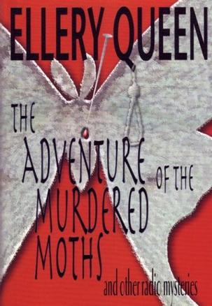 The Adventure of the Murdered Moths and Other Radio Mysteries