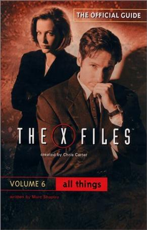 All Things (The Official Guide to the X-Files, Vol. 6)