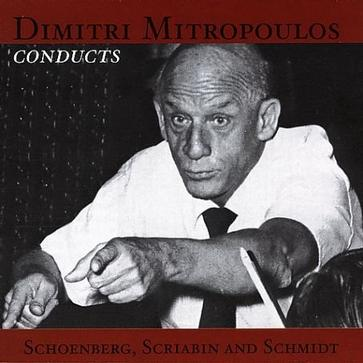 Dimitri Mitropoulous Conducts Schoenberg, Scriabin and Schmidt
