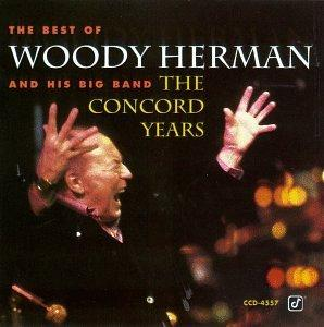 Best of Woody Herman & His Big Band: The Concord Years