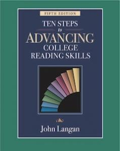 ten steps to advancing college reading skills Ten steps to advancing college reading skills [john langan] -- the purpose of [this book] is to develop effective reading and clear thinking-pref [this book] will help you become a better reader and a stronger thinker.
