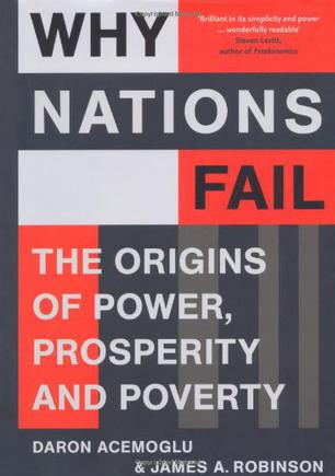 Why Nations Fail: The Origins of Power, Prosperity and