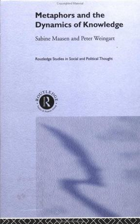 Metaphors and the Dynamics of Knowledge (Routledge Studies in Social and Politicalthought)