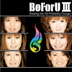 BeForU III ~Breaking Into The ProbabilityChanges~【通常盤】≪初回仕様盤≫