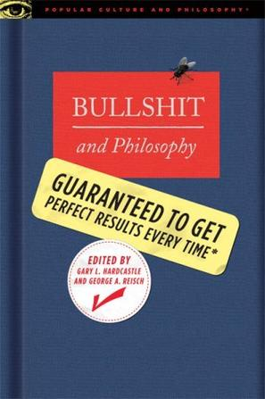 Bullshit and Philosophy (Popular Culture and Philosophy)