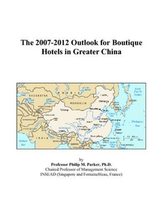 The 2007-2012 Outlook for Boutique Hotels in Greater China