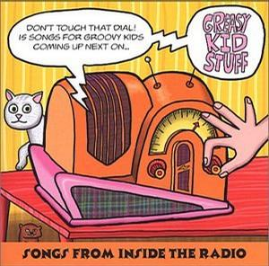 Greasy Kid Stuff: Songs From Inside The Radio
