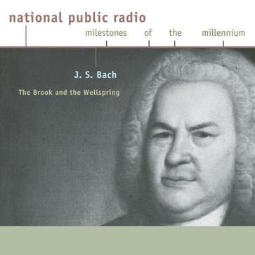 J. S. Bach: The Brook And The Wellspring (National Public Radio Milestones Of The Millennium)