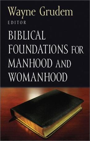 Biblical Foundations for Manhood and Womanhood (Foundations for the Family Series)
