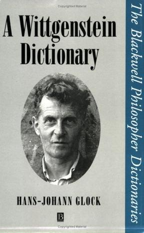 A Wittgenstein Dictionary (Blackwell Philosopher Dictionaries)