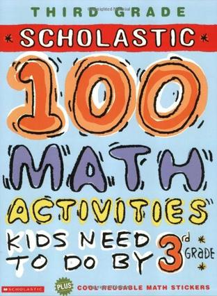 THIRD GRADE SCHOLASTIC 100 MATH ACTIVITES KIDS NEED TO DO BY 3rd