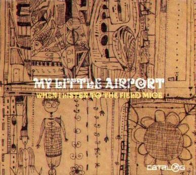 My Little Airport - When I Listen To The Field Mice