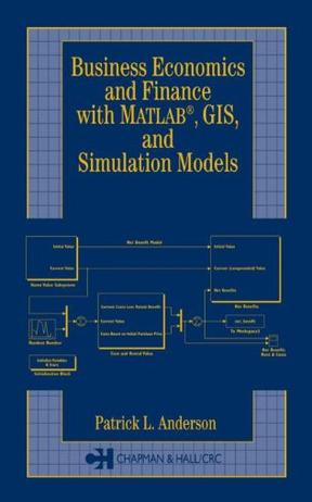 Business, Economics, and Finance with Matlab, GIS, and Simulation Models