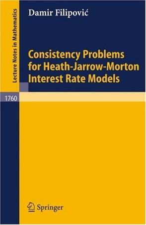 Consistency Problems for Heath-Jarrow-Morton Interest Rate Models (Lecture Notes in Mathematics)