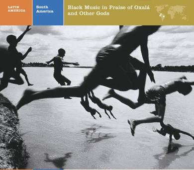 South America: Black Music in Praise of Oxalá and Other Gods