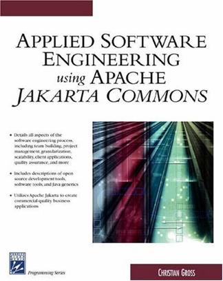 Applied Software Engineering Using Apache Jakarta Commons (Programming Series)