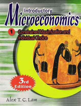 Introductory Microeconomics 1: Constrained maximization and Individual Choice (3rd Edition)