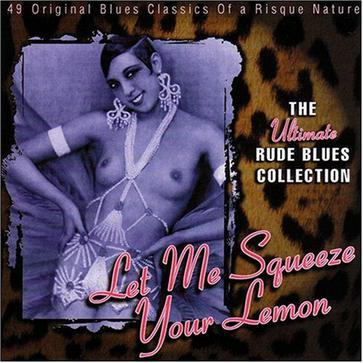 Let Me Squeeze Your Lemon: The Ultimate Rude Blues Collection