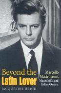 Beyond the Latin lover : Marcello Mastroianni, masculinity, and Italian cinema