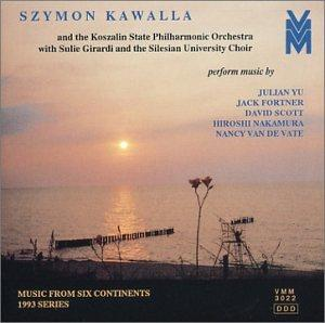 Music From Six Continents - 1993 Series - Julian Yu: Wu-Yu / Jack Fortner: Quadri / David Scott: Arras: A Garden of Cinema / Hiroshi Nakamura: Litaniae / Nancy van de Vate: Voices of Women