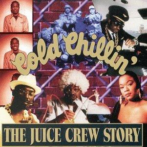 Cold Chillin's The Juice Crew Story Greatest Hits