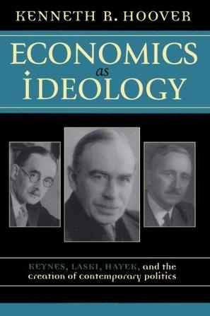 Economics as Ideology; Keynes, Laski, Hayek, and the Creation of Contemporary Politics