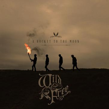 A Rocket To The Moon - Wild & Free