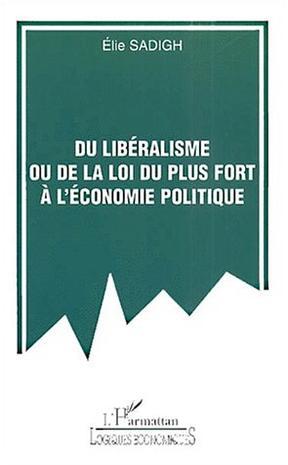 Du liberalisme ou de la loi du plus fort a l'economie politique (Collection Logiques economiques)