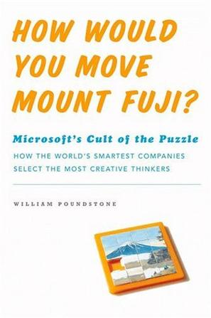 How Would You Move Mount Fuji? Microsoft's Cult of the Puzzle - How the World's Smartest Company Selects the Most Creative Thinkers