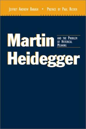 Martin Heidegger and the Problem of Historical Meaning (Perspectives in Continental Philosophy, 31)