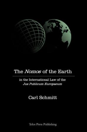 The Nomos of the Earth in the International Law of Jus Publicum Europaeum