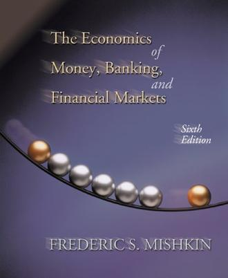 Economics of Money, Banking, and Financial Markets, The (The Addison-Wesley Series in Economics)