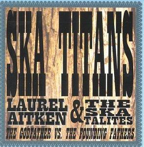 Ska Titans: Laurel Aitken Vs. The Skatalites