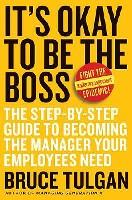 It's Okay to Be the Boss-The Step-by-Step Guide to Becoming the Manager Your Employees Need-你也能
