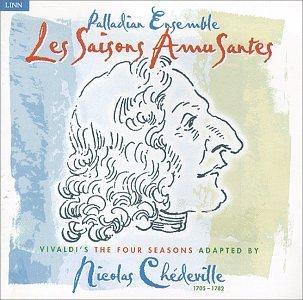 Les Saisons Amusantes - Vivaldi's The Four Seasons Adapted By Nicolas Chedeville / Palladian Ensemble