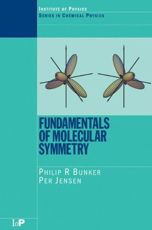 Fundamentals of Molecular Symmetry (Series in Chemical Physics)