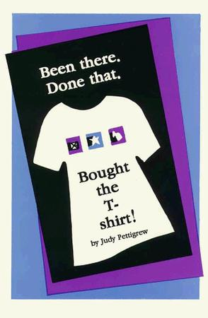 Been There, Done That, Bought the T-Shirt!