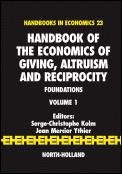 Handbook of the Economics of Giving, Altruism and Reciprocity, Volume 1: Foundations