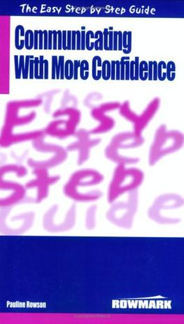 The Easy Step by Step Guide to Communicating with More Confidence (Easy Step by Step Guides)