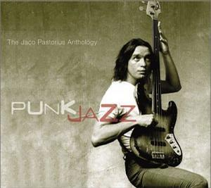 Punk Jazz: The Jaco Pastorius Anthology