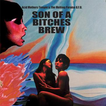 Acid Mothers Temple & The Melting Paraiso U.F.O. - Son Of A Bitches Brew