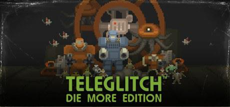 电子脉冲:易死版 Teleglitch: Die More Edition