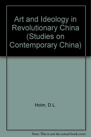 Art and Ideology in Revolutionary China