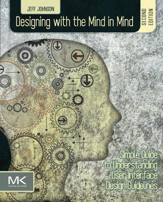Designing with the Mind in Mind, Second Edition