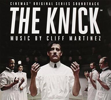 Cliff Martinez - The Knick (Cinemax Original Series Soundtrack)